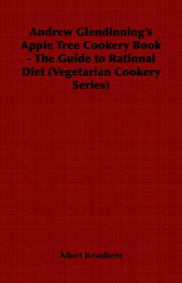 Andrew Glendinning's Apple Tree Cookery Book - The Guide to Rational Diet (Vegetarian Cookery Series)