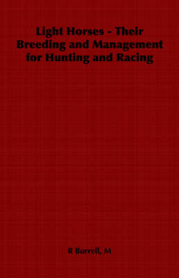 Light Horses - Their Breeding and Management for Hunting and Racing