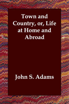 Town and Country, Or, Life at Home and Abroad