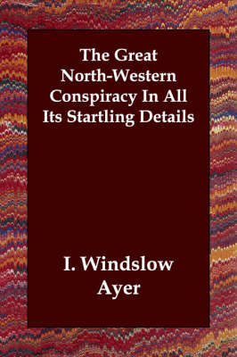The Great North-Western Conspiracy in All Its Startling Details