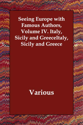 Seeing Europe with Famous Authors, Volume IV. Italy, Sicily and Greece
