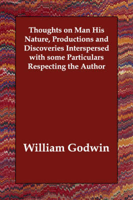 Thoughts on Man His Nature, Productions and Discoveries Interspersed with Some Particulars Respecting the Author