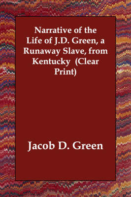 Narrative of the Life of J.D. Green, a Runaway Slave, from Kentucky