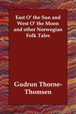 East O' the Sun and West O' the Moon and Other Norwegian Folk Tales