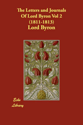 The Letters and Journals of Lord Byron Vol 2 (1811-1813)