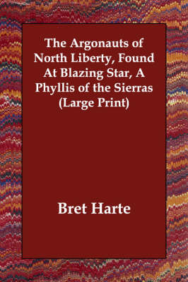 The Argonauts of North Liberty, Found at Blazing Star, a Phyllis of the Sierras