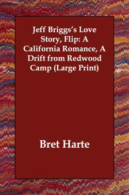 Jeff Briggs's Love Story, Flip: A California Romance, a Drift from Redwood Camp