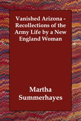 Vanished Arizona - Recollections of the Army Life by a New England Woman