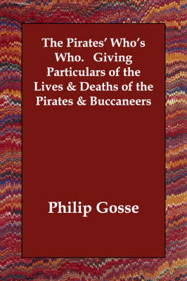 The Pirates' Who's Who. Giving Particulars of the Lives & Deaths of the Pirates & Buccaneers