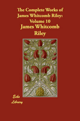 The Complete Works of James Whitcomb Riley: Volume 10