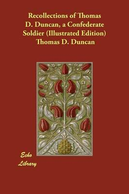 Recollections of Thomas D. Duncan, a Confederate Soldier (Illustrated Edition)
