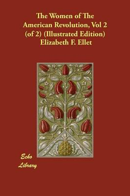 The Women of the American Revolution, Vol 2 (of 2) (Illustrated Edition)