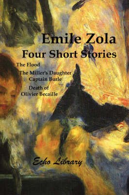 Four Short Stories. the Flood, the Miller's Daughter, Captain Burle, Death of Olivier Becaille