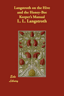 Langstroth on the Hive and the Honey-Bee Keeper's Manual
