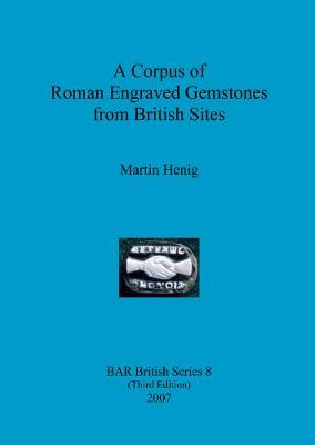 A A Corpus of Roman Engraved Gemstones from British Sites: A Corpus of Roman Engraved Gemstones from British Sites With a New Preface and Bibliography