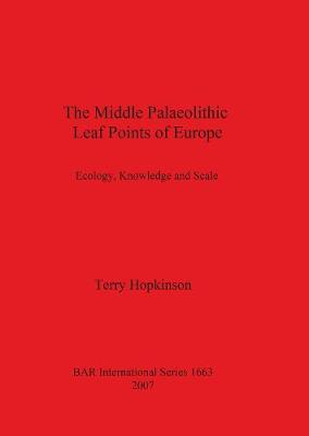 The Middle Palaeolithic Leaf Points of Europe: Ecology, Knowledge and Scale