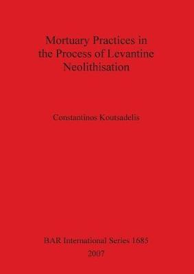 Mortuary Practices in the Process of Levantine Neolithisation