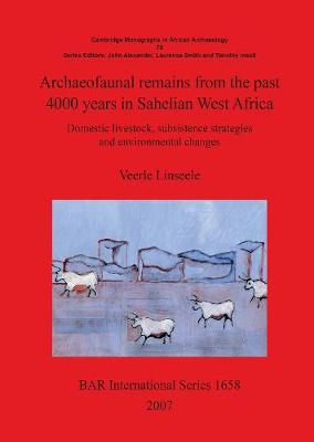 Archaeofaunal Remains from the Past 4000 Years in Sahelian West Africa: No. 70: Archaeofaunal remains from the past 4000 years in Sahelian West Africa Cambridge Monographs in African Archaeology