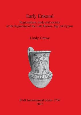 Early Enkomi. Regionalism trade and society at the beginning of the Late Bronze Age on Cyprus: Regionalism, trade and society at the beginning of the Late Bronze Age on Cyprus