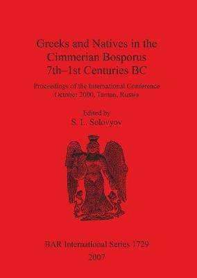 Greeks and Natives in the Cimmerian Bosporus 7th-1st Centuries BC: Proceedings of the International Conference October 2000, Taman, Russia
