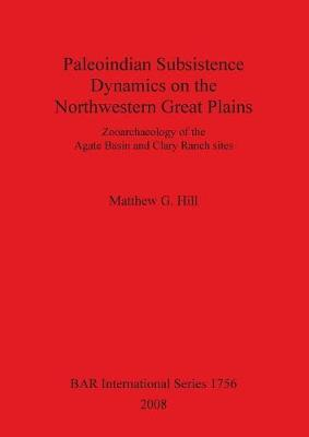 Paleoindian Subsistence Dynamics on the Northwestern Great Plains: Zooarchaeology of the Agate Basin and Clary Ranch