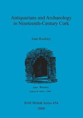 Antiquarians and Archaeology in Nineteenth-Century Cork