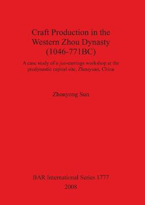 Craft Production in the Western Zhou Dynasty (1046-771BC): A case study of a jue-earrings workshop at the predynastic capital site, Zhouyuan, China
