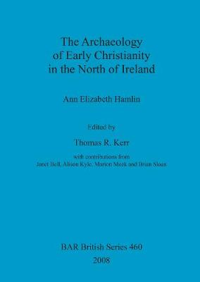 The Archaeology of Early Christianity in the North of Ireland