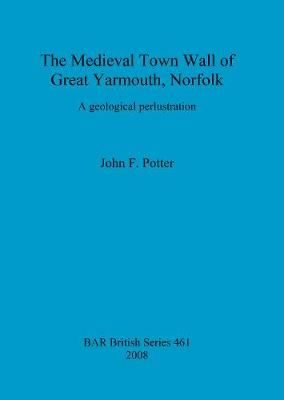 The Medieval Town Wall of Great Yarmouth, Norfolk, U.K.: A geological perlustration