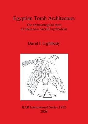Egyptian Tomb Architecture: The archaeological facts of pharaonic circular symbolism