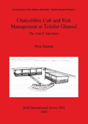 Chalcolithic Cult and Risk Management at Teleilat Ghassul: The Area E Sanctuary