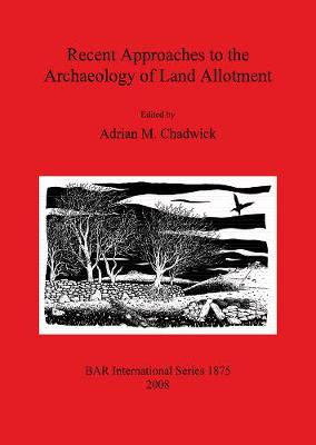 Recent Approaches to the Archaeology of Land Allotment