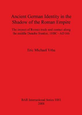 Ancient German Identity in the Shadow of the Roman Empire: The impact of Roman trade and contact along the middle Danube frontier, 10 BC-AD 166