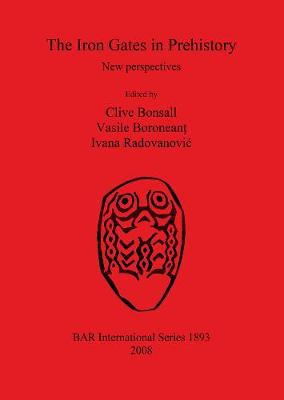 The Iron Gates in Prehistory: New perspectives