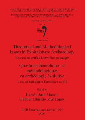 Theoretical and Methodological Issues in Evolutionary Archaeology / Questions theoretiques et methodologiques en archeologie evolutive: Toward an unified Darwinian paradigm / Vers un paradigme Darwinien unifie, Vol. 20, Session WS22