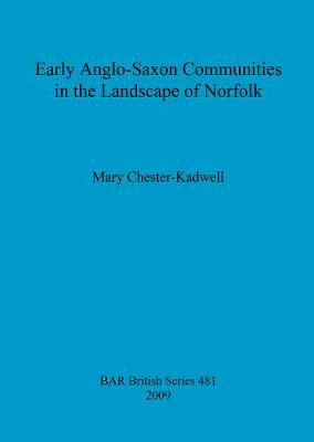 Early Anglo-Saxon Communities in the Landscape of Norfolk