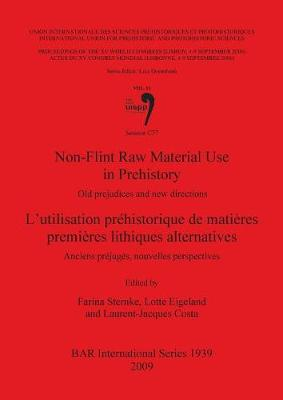 Non-Flint Raw Material Use in Prehistory  / L'utilisation prehistorique de matieres premieres lithiques alternatives: Old prejudices and new directions /  Anciens prejuges, nouvelles perspectives. Session C77
