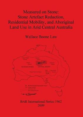 Measured on Stone: Stone Artefact Reduction Residential Mobility and Aboriginal Land Use in Arid Central Australia