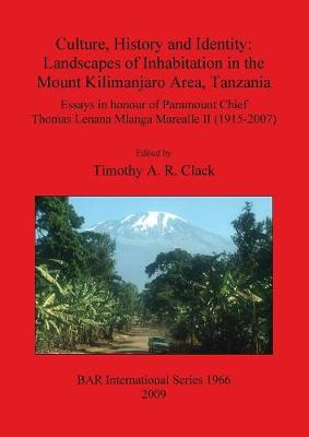 Culture History and Identity: Landscapes of Inhabitation in the Mount Kilimanjaro Area Tanzania: Essays in Honour of Paramount Chief Thomas Lenana Mlanga Marealle II (1915-2007)