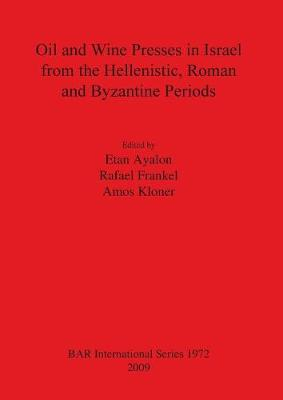 Oil and Wine Presses in Israel from the Hellenistic Roman and Byzantine Periods