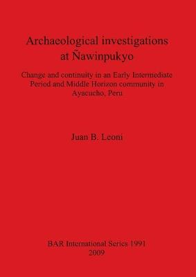 Archaeological investigations at Nawinpukyo: Change and continuity in an Early Intermediate Period and Middle Horizon community in Ayacucho, Peru