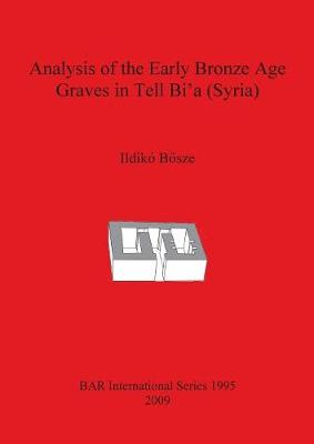 Analysis of the Early Bronze Age Graves in Tell Bi'a (Syria)