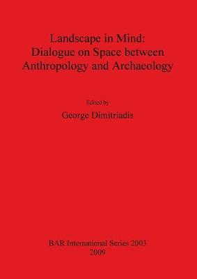Landscape in Mind: Dialogue on Space between Anthropology and Archaeology