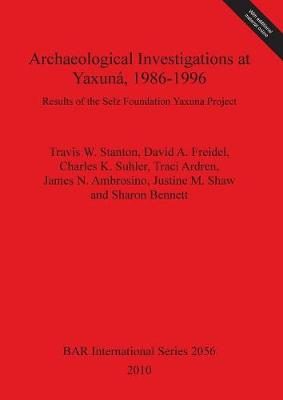 Archaeological Investigations at Yaxuna, 1986-1996: Results of the Selz Foundation Yaxuna Project