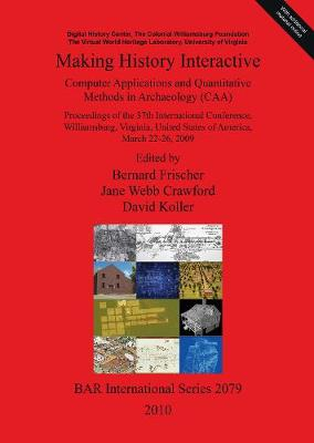 Making History Interactive. Computer Applications and Quantitative Methods in Archaeology (CAA). Proceedings of the 37th International Conference Will: Proceedings of the 37 th International Conference, Williamsburg, Virginia, United States of America, Ma
