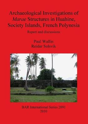 Archaeological Investigations of Marae Structures in Huahine Society Islands French Polynesia: Report and discussions