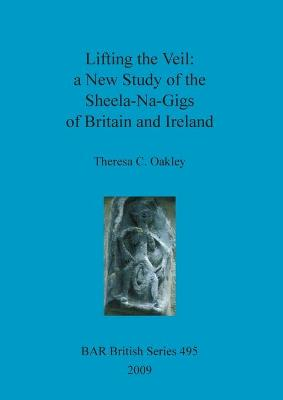 Lifting the Veil: A New Study of the Sheela-Na-Gigs of Britain and Ireland
