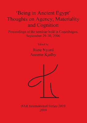 'Being in Ancient Egypt'. Thoughts on Agency Materiality and Cognition: Proceedings of the seminar held in Copenhagen, September 29-30, 2006