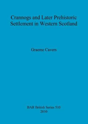 Crannogs and Later Prehistoric Settlement in Western Scotland