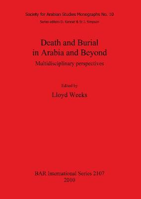 Death and Burial in Arabia and Beyond: Pt. 10: Death and Burial in Arabia and Beyond Society for Arabian Studies Monographs